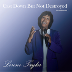 "Lorene Taylor ""Cast Down but not Destroyed"""