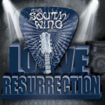 "The South Wing Band ""Love Resurrection"""